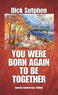 You Were Born Again to Be Together by Dick Sutphen